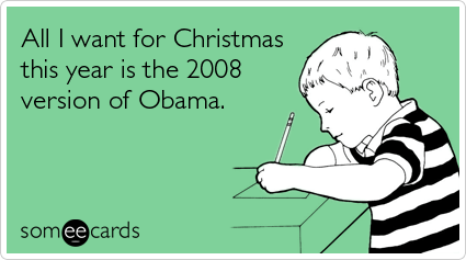 someecards.com - All I want for Christmas this year is the 2008 version of Obama
