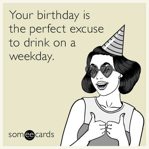 Your Birthday Is The Perfect Excuse To Drink On A Weekday
