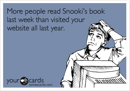someecards.com - More people read Snooki's book last week than visited your website all last year.