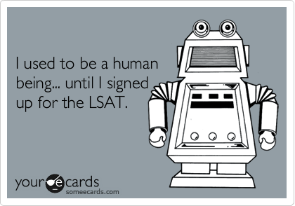 Funny Somewhat Topical Ecard: I used to be a human being... until I signed up for the LSAT.