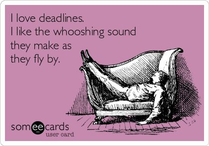 Image result for I like deadlines