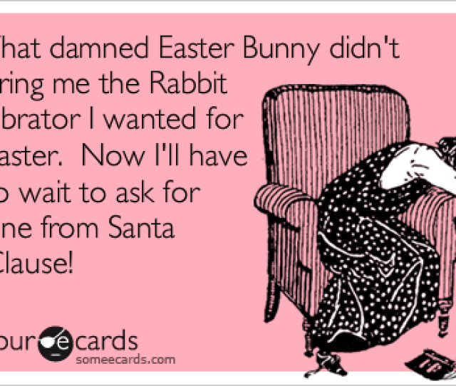 That Damned Easter Bunny Didnt Bring Me The Rabbit Vibrator I Wanted For Easter