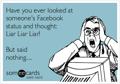 https://i1.wp.com/cdn.someecards.com/someecards/usercards/have-you-ever-looked-at-someones-facebook-status-and-thought-liar-liar-liar-but-said-nothing-5cca3.png