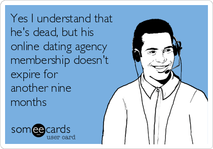 Joke about not being able to cancel online dating agency subscriptions