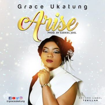 Grace Ukatung - Arise Mp3 Download