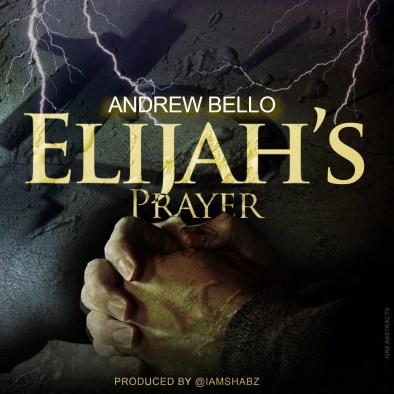 Andrew Bello - Elijah's Prayer Ft. Mike Abdul Mp3 Download