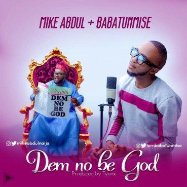 Mike Abdul - Dem No Be God Ft. Babatunmise Mp3 Download