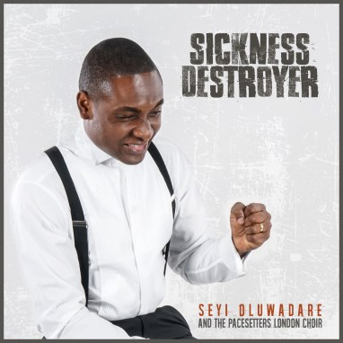 Seyi Oluwadare X The Pacesetters London Choir - Sickness Destroyer