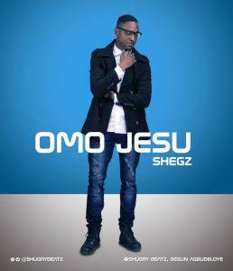 Shegz - Omo Jesu Mp3 Download