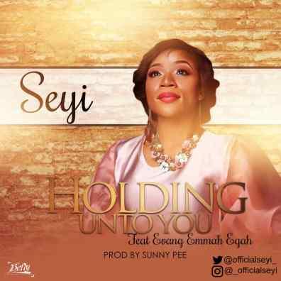 Seyi - Holding Unto You Ft. Evang Emmah Egah