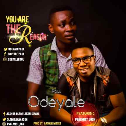 Paul Odeyale Ft. Psalmist Josh You Are The Reason Mp3 Download