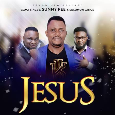 Sunny Pee Ft. Solomon Lange & Emmasings -Jesus Lyrics Mp3 Download