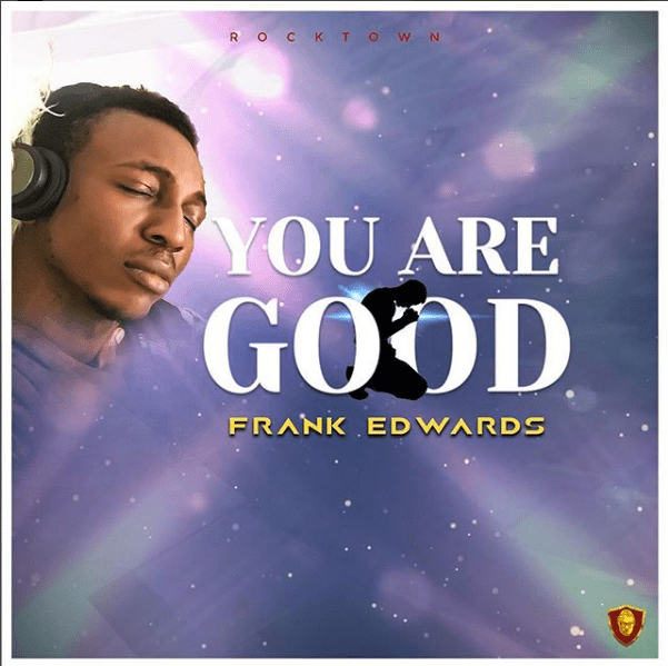 Frank Edwards - You are Good Mp3 Download