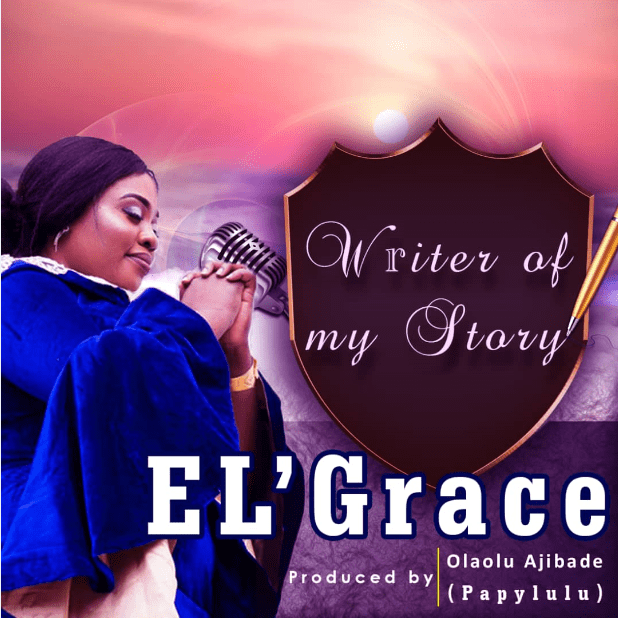 El' Grace - Writer Of My Story Mp3 Download