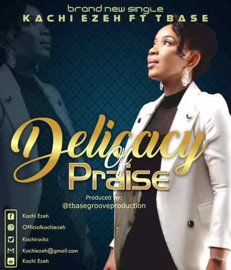 Kachi Ezeh Ft. Tbase - Delicacy of Praise Mp3 Download