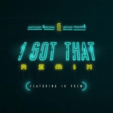 MUSIC: Anthony Brown & group therAPy - I Got That (Remix) Mp3