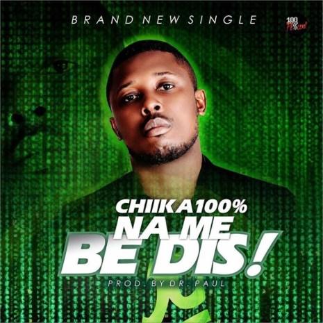 Chika100% - Na Me Be Dis! Mp3 Download