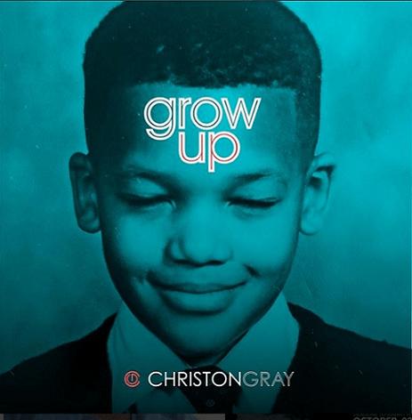 Christon Gray - Grow Up [ Free Mp3 Download ]
