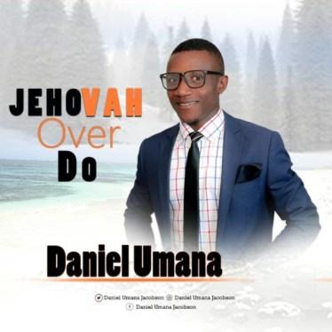 Daniel Umana - Jehovah Over Do Mp3 Download