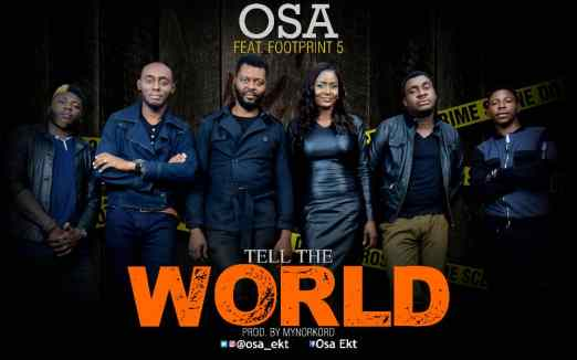 Osa - Tell The World Ft. Footprint 5 Mp3 Download