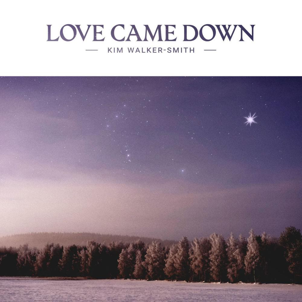 Kim Walker-Smith - Love Came Down [ Lyrics + Free Mp3 Download ]
