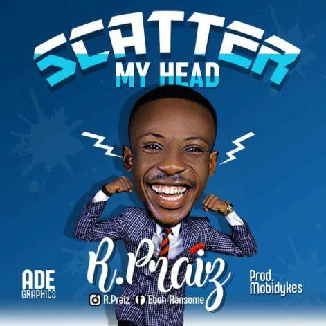 R Praiz - Scatter My Head Mp3 Download