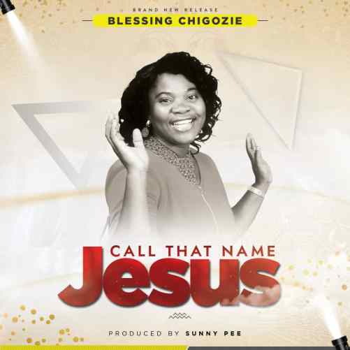 Blessing Chigozie - Call That Name Jesus Mp3 Download