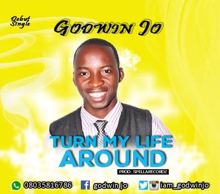 Godwin Jo - Turn My Life Around Mp3 Download