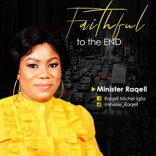 Minister Raqell - Faithful to the End Mp3 Download