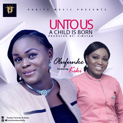 Olufunke Ft Kiki - Unto Us A Child Is Born Mp3 Download
