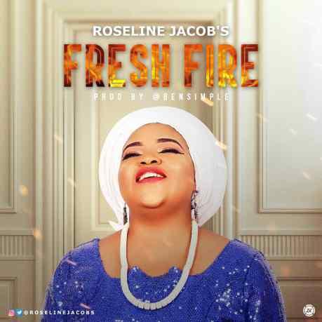 Roseline Jacob's - Fresh Fire Mp3 Download