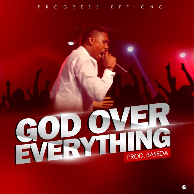 Progress Effiong - God Over Everything (Free Mp3 Download)