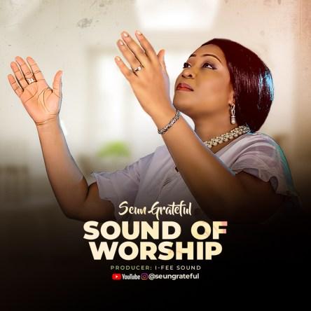 Seun Grateful - Sound Of Worship Mp3 Download