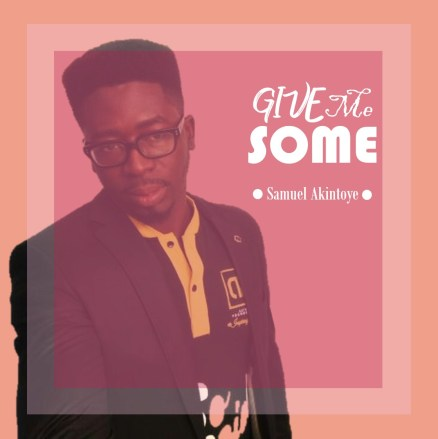 Samuel Akintoye - Give Me Some Mp3 Download
