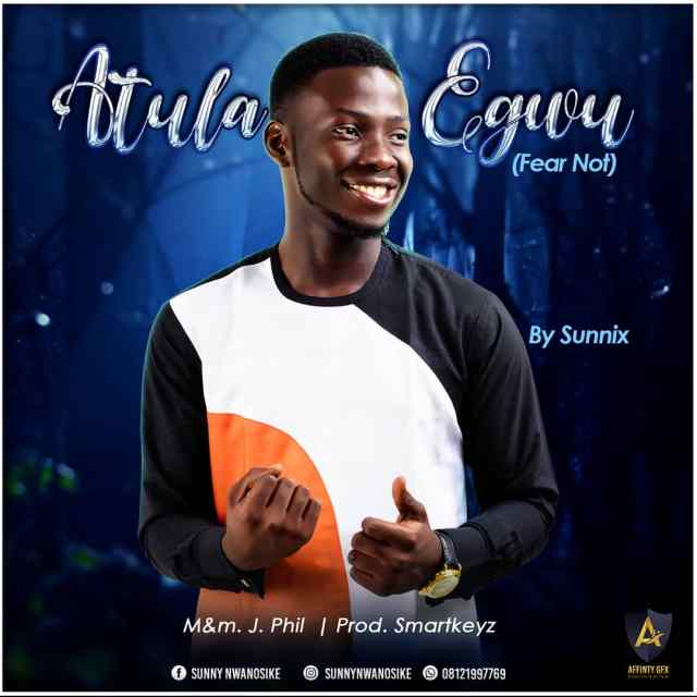 Sunnix – Atula Egwu (Fear Not) | Free Mp3 Download