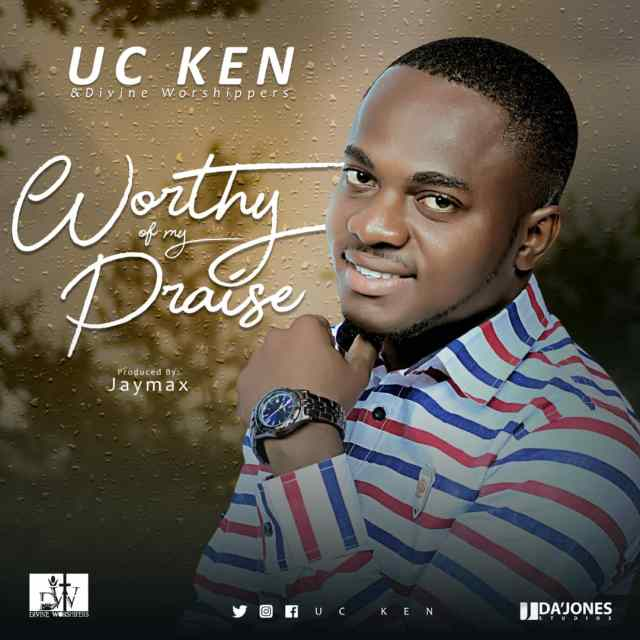 UC Ken & Divine Worshippers – Worthy of my Praise (Free Mp3 Download)