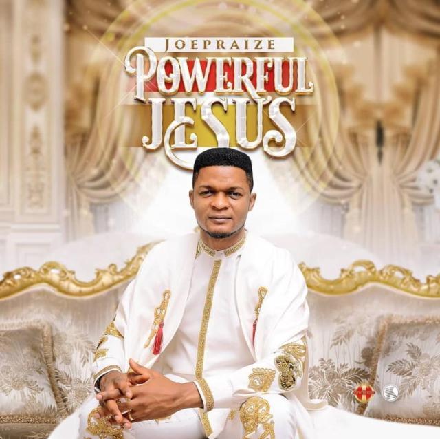JoePraize Powerful Jesus