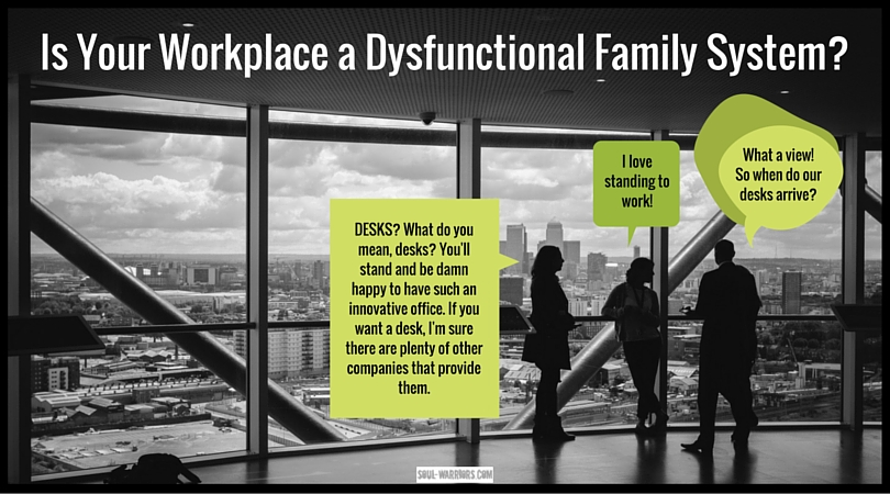 Is Your Workplace a Dysfunctional Family System? - Soul ...