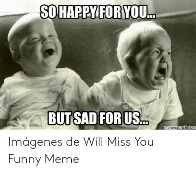 I Will Miss You Meme Funny