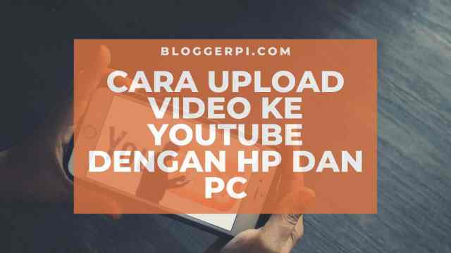 Cara Upload Video Ke Youtube Dengan HP Smartphone Dan PC Laptop.