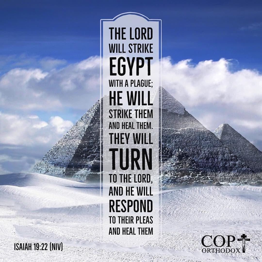 Isaiah 19:22 (NIV) The Lord will strike Egypt with a plague; he will strike them and heal them ...
