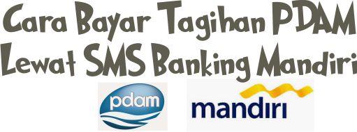 cara bayar tagihan pdam sms banking mandiri