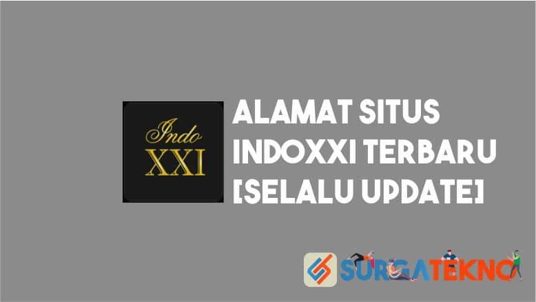 Alamat Situs IndoXXI Terbaru dan Terupdate