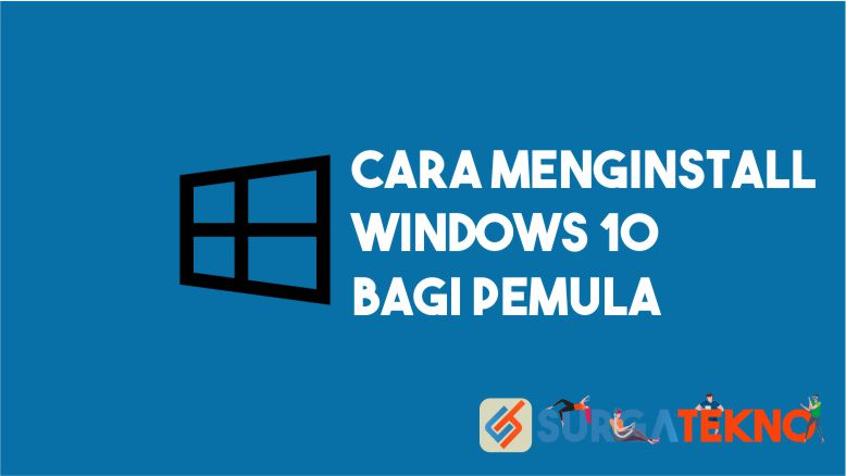 Cara Menginstall Windows 10 Bagi Pemula