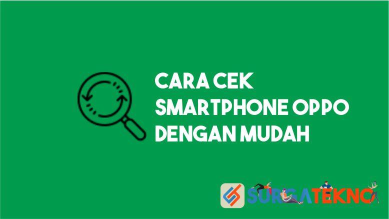 Cara Mudah Cek Smartphone Oppo