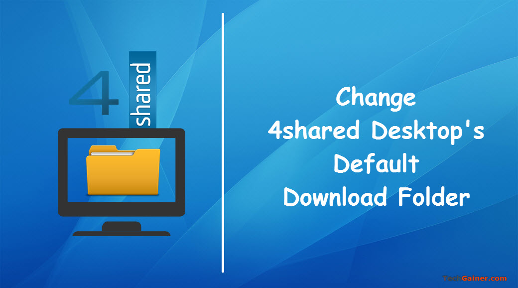 How to Change 4shared Desktop Default Download Location