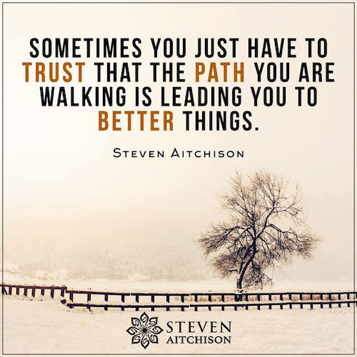The path you're on is leading to better things
