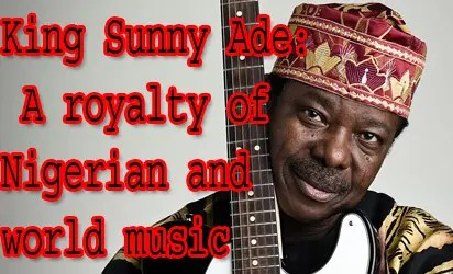 King Sunny Ade: Nigeria's most decorated musician - Vanguard