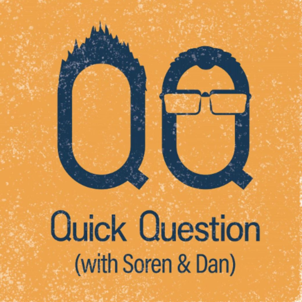 Quick Question with Soren and Danield