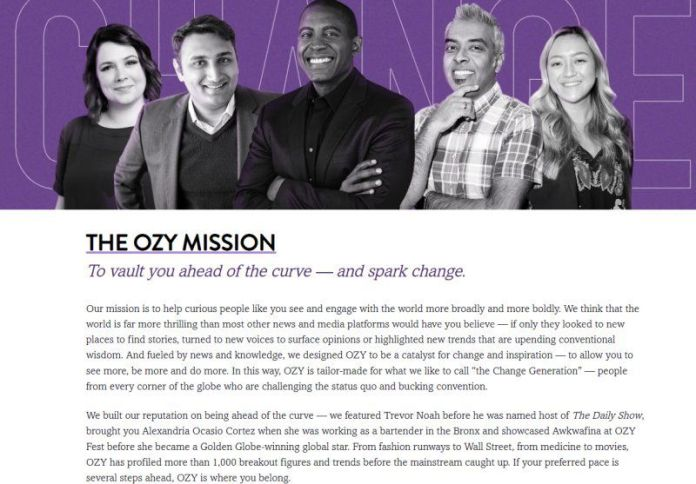 """The Ozy Mission - """"We built our reputation on being ahead of the curve — we featured Trevor Noah before he was named host ofThe Daily Show, brought you Alexandria Ocasio Cortez when she was working as a bartender in the Bronx and showcased Awkwafina at OZY Fest before she became a Golden Globe-winning global star."""""""